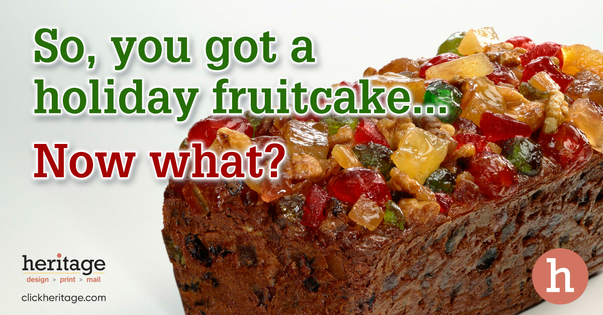 So, you got a holiday fruitcake… now what?